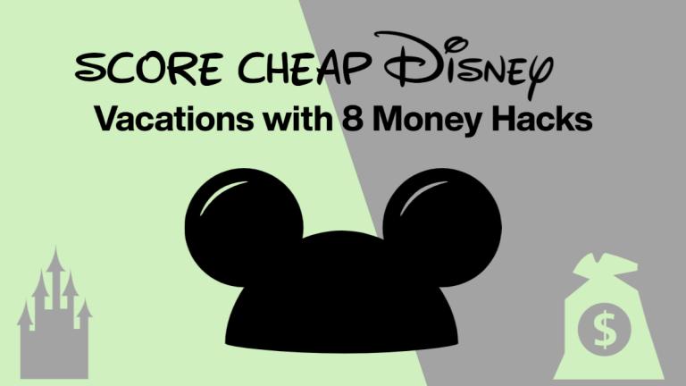 Cheap Disney Vacations With 8 Money Hacks
